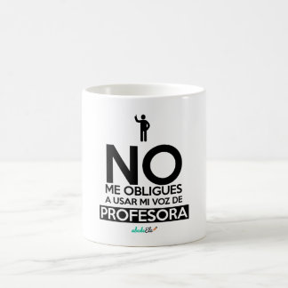 Cup: You do not force to me to use my voice of Coffee Mug