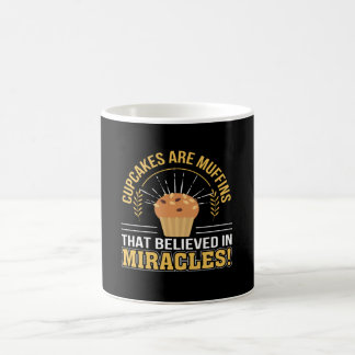 Cupcakes Are Muffins Believed Miracles Coffee Mug