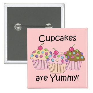 Cupcakes Are Yummy T-shirts and Gifts Pin