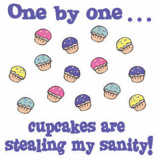 Cupcakes Stealing my Sanity Photo Sculpture Decoration