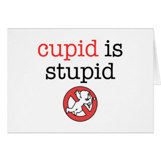 Cupid Is Stupid Anti-Valentine's Day Note Card