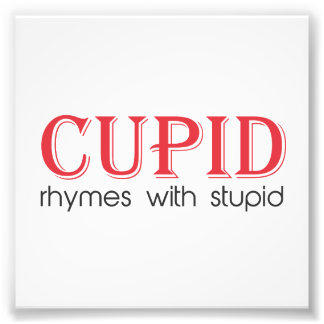 Cupid Rhymes with Stupid Photo Print