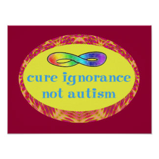Cure Ignorance Not Autism Poster