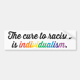 Cure To Racism Is Individualism Bumper Sticker