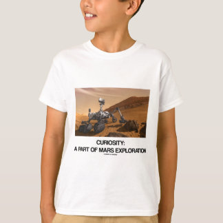 Curiosity A Part Of Mars Exploration T-Shirt