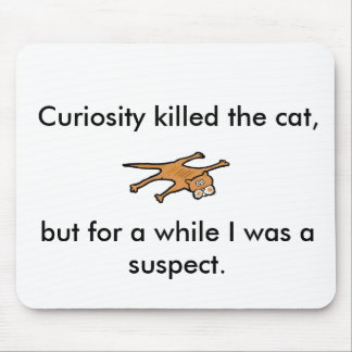 Curiosity killed the cat, but for a while . . mouse pad