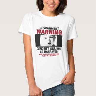 Curiosity Will Not Be Tolerated T Shirts