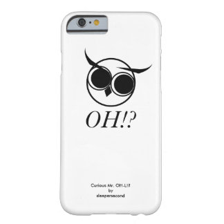 Curious Mr. OH-L iPhone 6/6s Barely There iPhone 6 Case