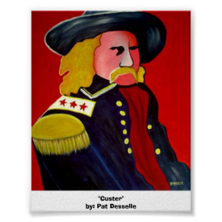 """Custer""  by: Pat Desselle Poster"