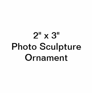 "Custom 2"" x 3"" Photo Sculpture Ornament"