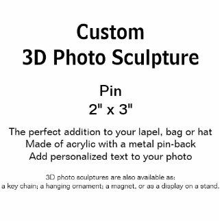 "Custom 3D Photo Sculpture Pin 2"" x 3"""