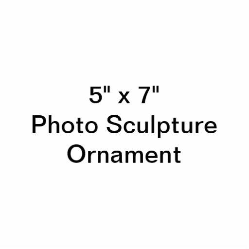 "Custom 5"" x 7"" Photo Sculpture Ornament"