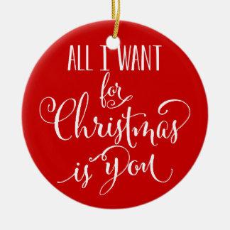Custom All I Want For Christmas Is You Keepsake Ceramic Ornament