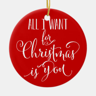 Custom All I Want For Christmas Is You Keepsake Round Ceramic Decoration