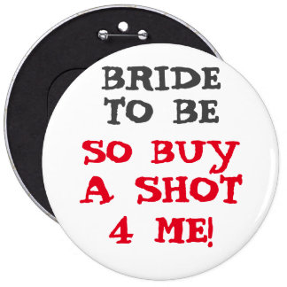 "Custom Bachelorette BUY A SHOT 4 ME ! 6"" Button"