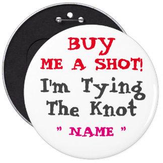 "Custom Bachelorette BUY ME A SHOT 6"" Button"