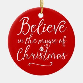 Custom Believe In The Magic Of Christmas Ceramic Ornament