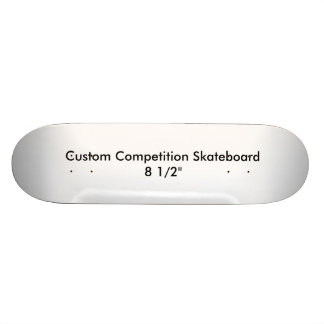 Custom Competition Skateboard 8 1 2