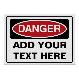 Custom DANGER Sign - add your own text Poster