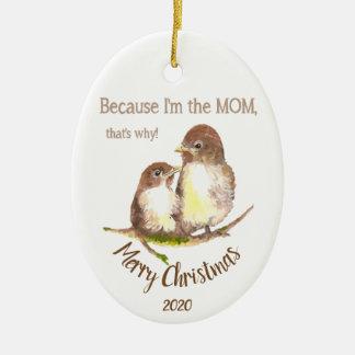 Custom Dated Christmas Because I'm the Mom Fun Ceramic Ornament