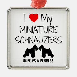 Custom I Love My Two Miniature Schnauzers Metal Ornament