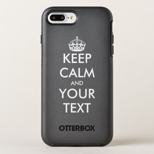 Custom keep calm and make your own funny quote OtterBox symmetry iPhone 7 plus case