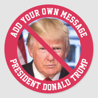 CUSTOM MESSAGE No Donald Trump Round Sticker