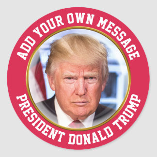 CUSTOM MESSAGE President Donald Trump Round Sticker