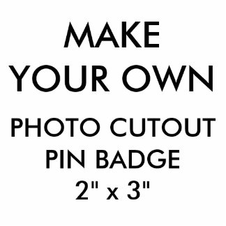 "Custom Personalized 2"" x 3"" Photo Cutout Pin Badge"