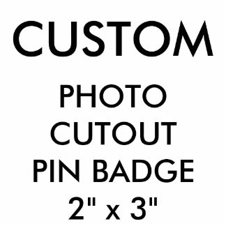 Custom Personalized Photo Cutout Pin Badge Blank