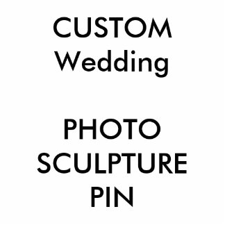 Custom Photo Cut-Out Sculpture Pin Photo Sculpture Badge
