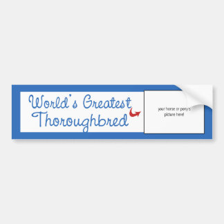 Custom Photo! Worlds Greatest Thoroughbred Bumper Stickers