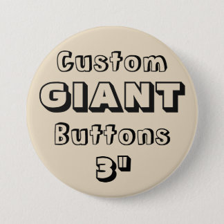 """Custom Printed GIANT 3"""" Button Pin BEIGE"""