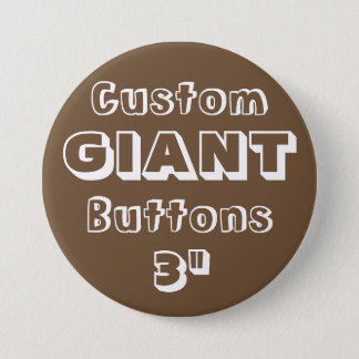 """Custom Printed GIANT 3"""" Button Pin BROWN"""