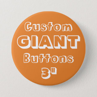 "Custom Printed GIANT 3"" Button Pin ORANGE"