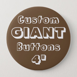 "Custom Printed GIANT 4"" Button Pin BROWN"