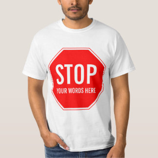 Custom Stop Sign (add your own text) T-Shirt