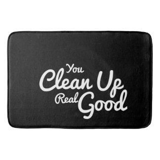 Custom Text You Clean Up Real Good Bath Mat
