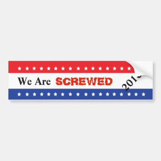 Custom We Are Screwed Campaign Bumper Stickers