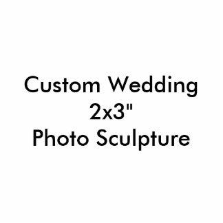 "Custom Wedding 2x3""  Photo Sculpture"
