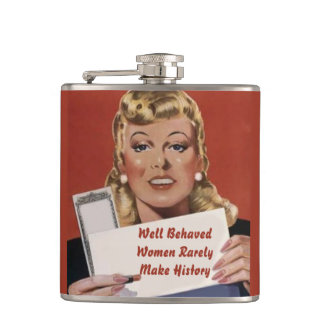 Custom Well behaved women rarely make history Hip Flask