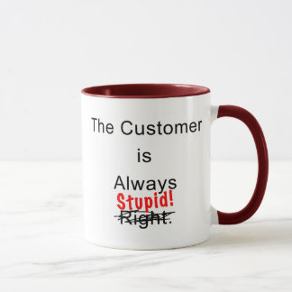 Customer Is Always Stupid Mug Coffee Cup