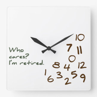 Customisable Who Cares? I'm retired. Square Wall Clock