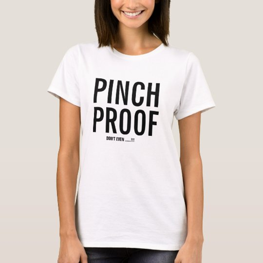 customise pinch proof funny t-shirt design