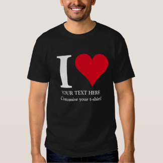 CUSTOMISE YOUR LOVE! T SHIRTS