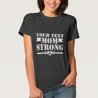 Customizable Mom Strong graphic T Shirts