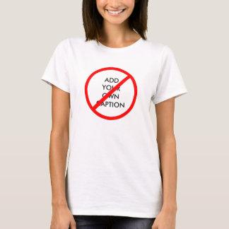 Customizable Prohibitory Ban Sign T-Shirt