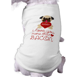 Customizable Pug Heart I Love You More Than Bacon Shirt