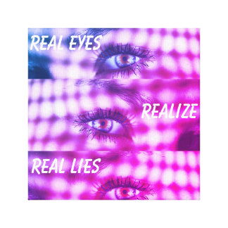 CUSTOMIZABLE REAL EYES REALIZE REAL LIES CANVAS