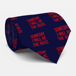 Customizable Someday I Will Be The Boss Tie